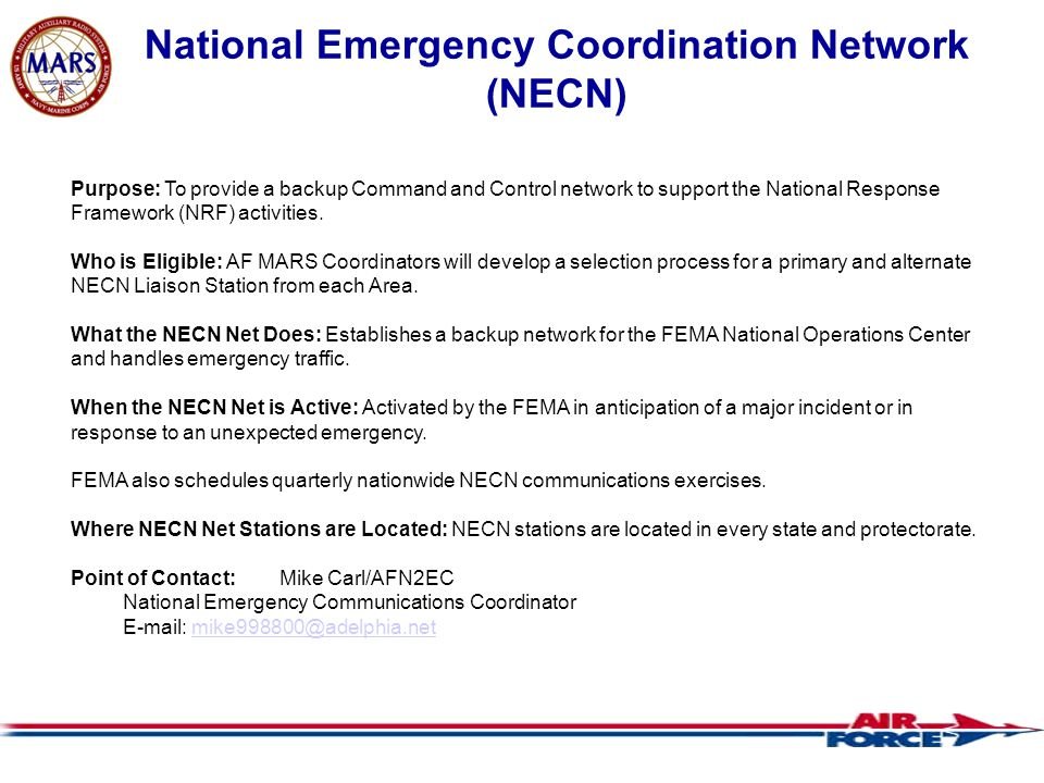 National Emergency Coordination Network (NECN)‏ Purpose: To provide a backup Command and Control network to support the National Response Framework (NRF) activities.
