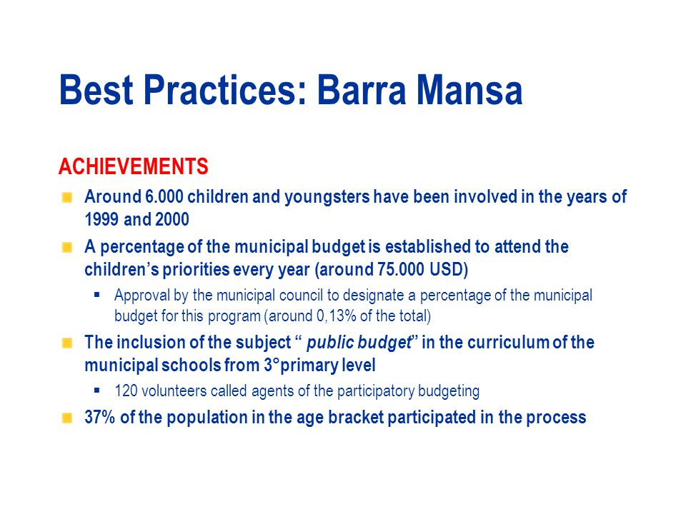 OBJECTIVES To stimulate the participation of the children and youth in the issues related to the development of the city To promote and create leadership towards democratic participation To value and incorporate the contribution that young citizens can give to the city Best Practices: Barra Mansa