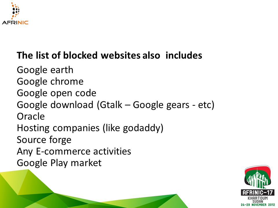 The list of blocked websites also includes Google earth Google chrome Google open code Google download (Gtalk – Google gears - etc) Oracle Hosting companies (like godaddy) Source forge Any E-commerce activities Google Play market