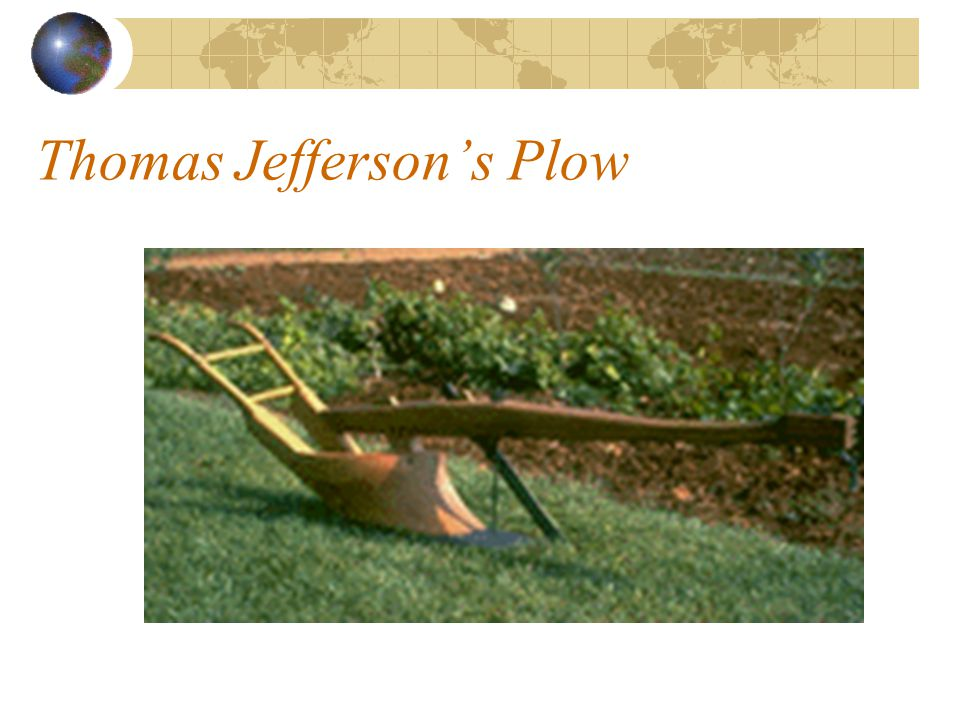 Progress in Agriculture: Historical Events Thomas Jefferson In 1814, Jefferson had his moldboard plow cast in iron, thus inventing the iron plow. Was