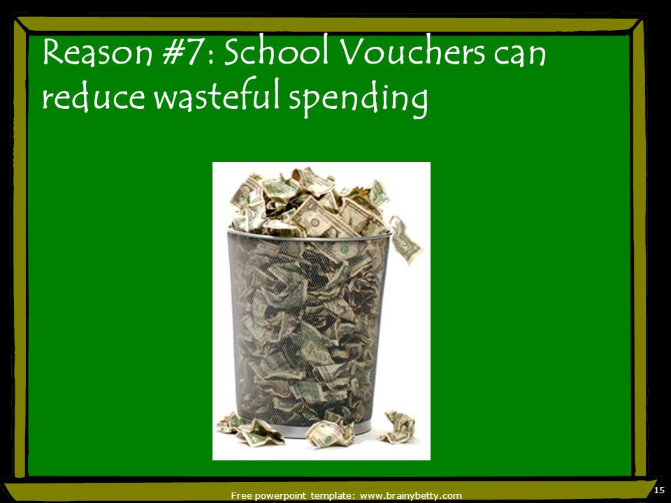 Reason #7: School Vouchers can reduce wasteful spending Free powerpoint template:   15