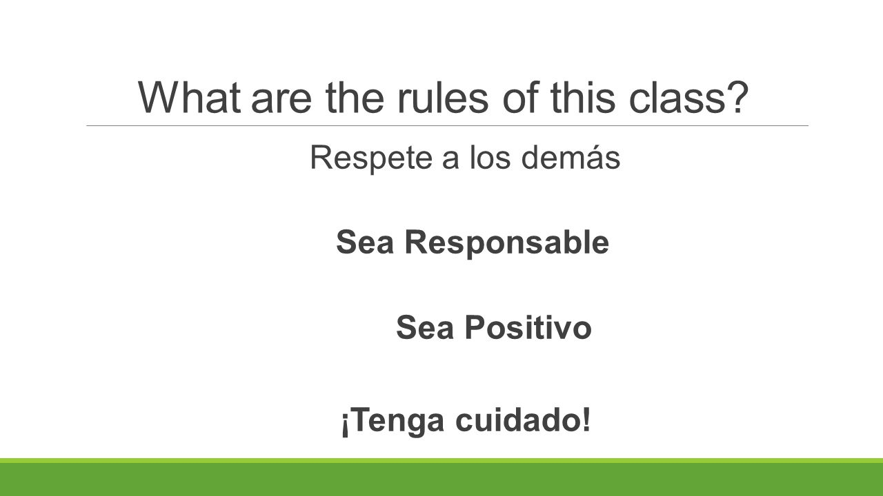 Respete a los demás  Listen actively-Feet under your desk, hands on top of your desk eyes on the speaker, voices off  0 tolerance for cursing or putting down classmates  Follow directions  #5