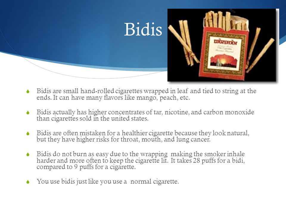 Bidis  Bidis are small hand-rolled cigarettes wrapped in leaf and tied to string at the ends.
