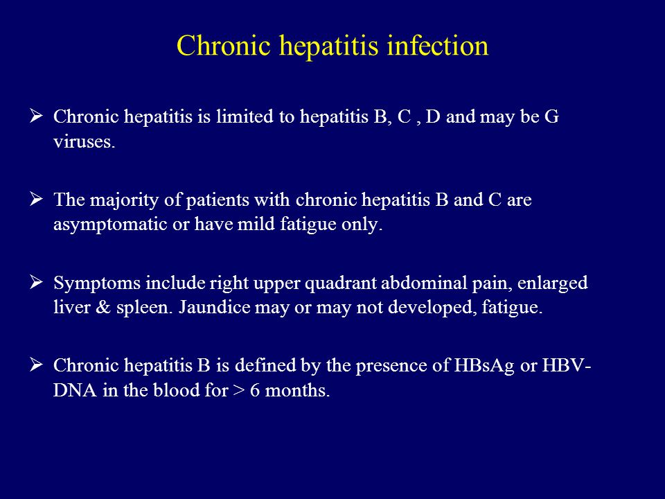 Chronic hepatitis infection  Chronic hepatitis is limited to hepatitis B, C, D and may be G viruses.  The majority of patients with chronic hepatiti