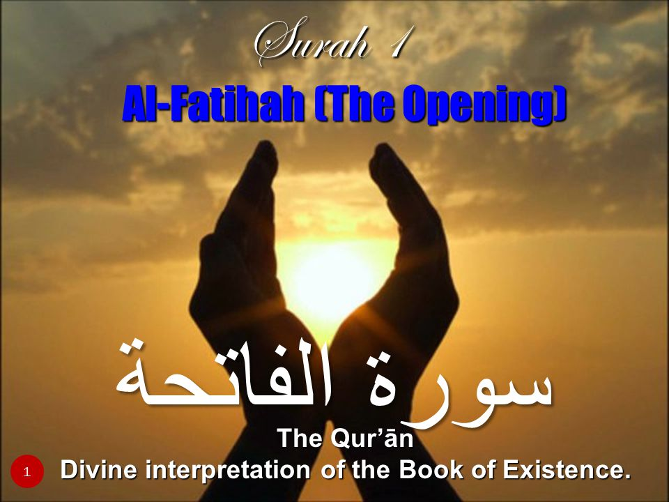 1 بِسْمِ اللهِ الرَّحْمانِ الرَّحِيمِ IN THENAME OF GOD, THEALL-MERCIFUL,THE ALL- COMPASSIONATE 2 الْحَمْدُ للّهِ رَبِّ الْعَالَمِين All praise and gratitude are for God, the Lord of the worlds, 3 الرَّحْمـانِ الرَّحِيمِ The All-Merciful, the All-Compassionate, 4 مَالِكِ يَوْمِ الدِّينِ The Master of the Day of Judgment.