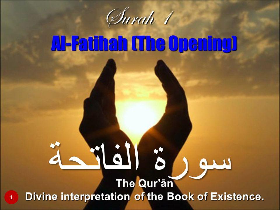 2 Al-Fatihah (The Opening) It is called Sūrat al-Fātihah because it is the opening chapter of the Qur'ān because it is the opening chapter of the Qur'ān.