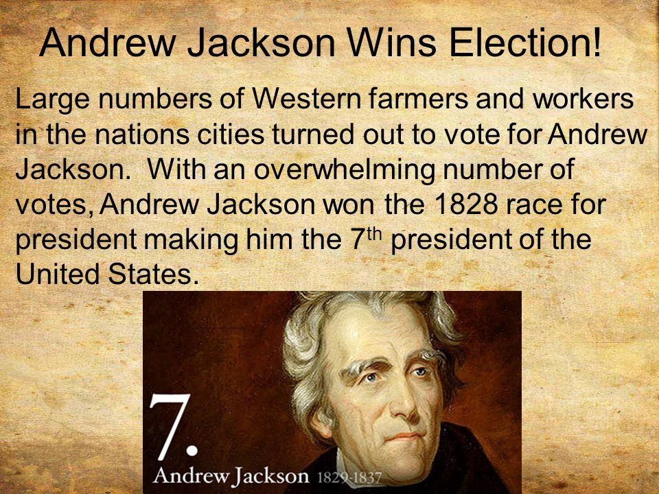 Andrew Jackson Wins Election.