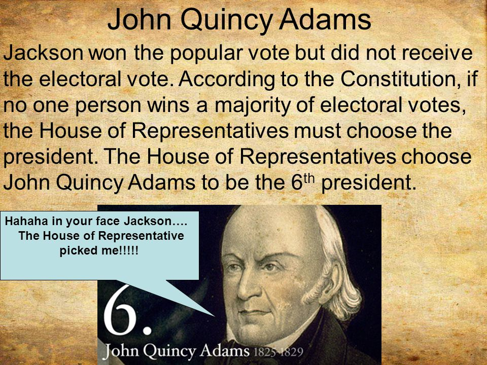 John Quincy Adams Jackson won the popular vote but did not receive the electoral vote.