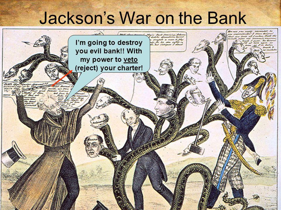 Jackson's War on the Bank Jackson won the war on the bank the economy was hurt.