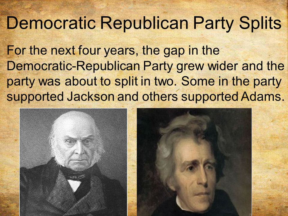 Democratic Republican Party Splits For the next four years, the gap in the Democratic-Republican Party grew wider and the party was about to split in two.