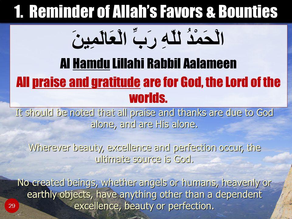 الْحَمْدُ للّهِ رَبِّ الْعَالَمِينَ Al Hamdu Lillahi Rabbil Aalameen All praise and gratitude are for God, the Lord of the worlds. 1. Reminder of Alla