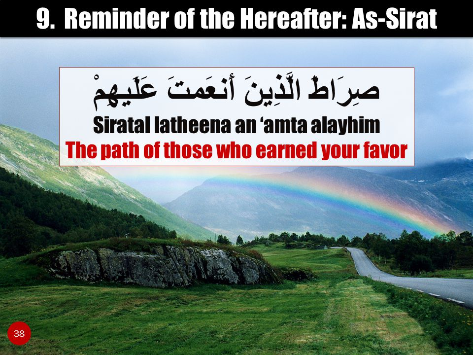 9. Reminder of the Hereafter: As-Sirat صِرَاطَ الَّذِينَ أَنعَمتَ عَلَيهِمْ Siratal latheena an 'amta alayhim The path of those who earned your favor