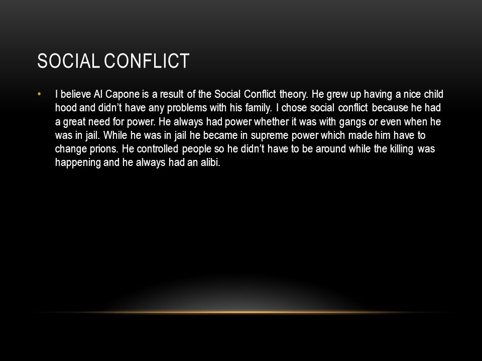 SOCIAL CONFLICT I believe Al Capone is a result of the Social Conflict theory.