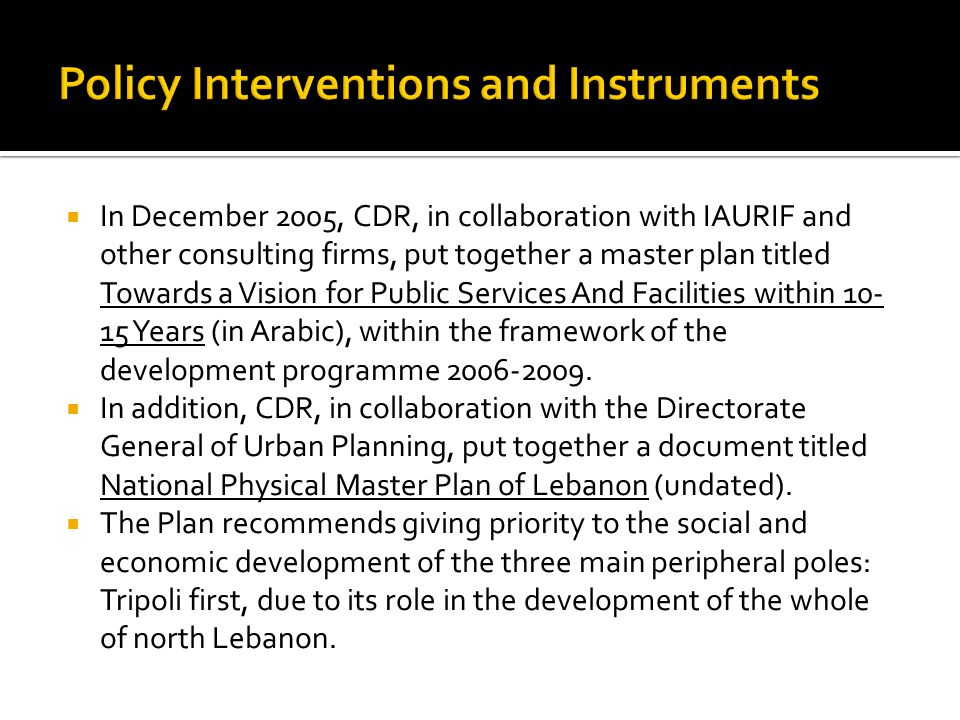  In December 2005, CDR, in collaboration with IAURIF and other consulting firms, put together a master plan titled Towards a Vision for Public Services And Facilities within 10- 15 Years (in Arabic), within the framework of the development programme 2006-2009.