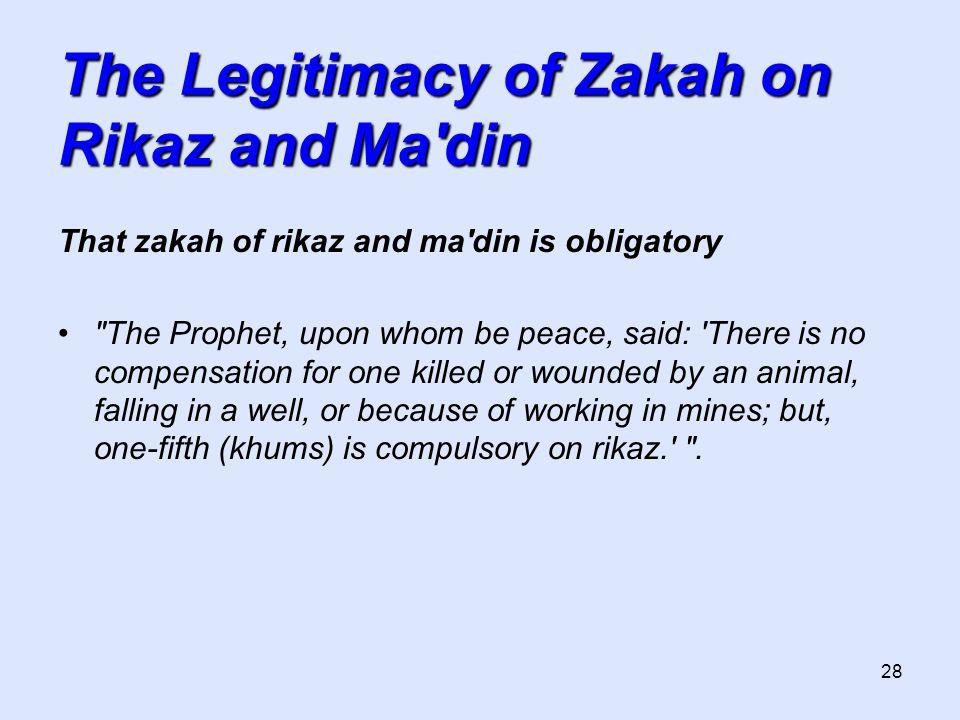 28 The Legitimacy of Zakah on Rikaz and Ma'din That zakah of rikaz and ma'din is obligatory