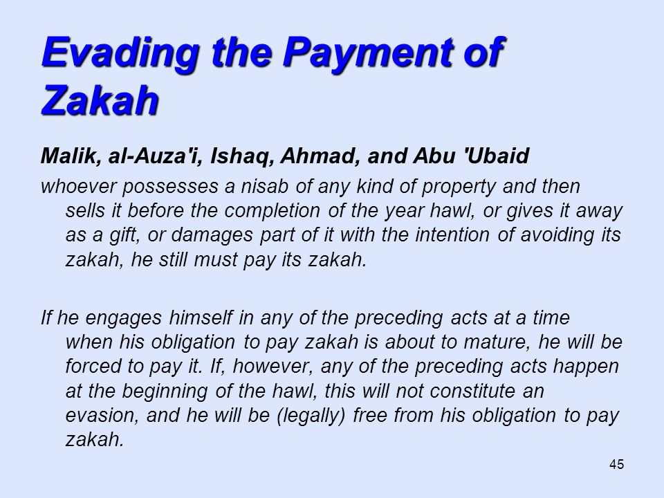 45 Evading the Payment of Zakah Malik, al-Auza'i, Ishaq, Ahmad, and Abu 'Ubaid whoever possesses a nisab of any kind of property and then sells it bef