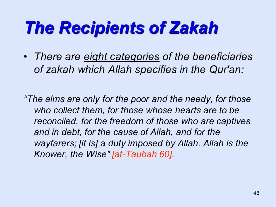 """48 The Recipients of Zakah There are eight categories of the beneficiaries of zakah which Allah specifies in the Qur'an: """"The alms are only for the po"""