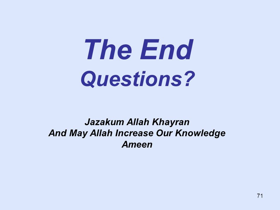 71 The End Questions? Jazakum Allah Khayran And May Allah Increase Our Knowledge Ameen