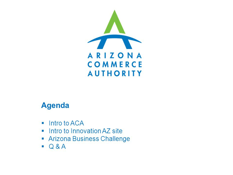 Agenda  Intro to ACA  Intro to Innovation AZ site  Arizona Business Challenge  Q & A