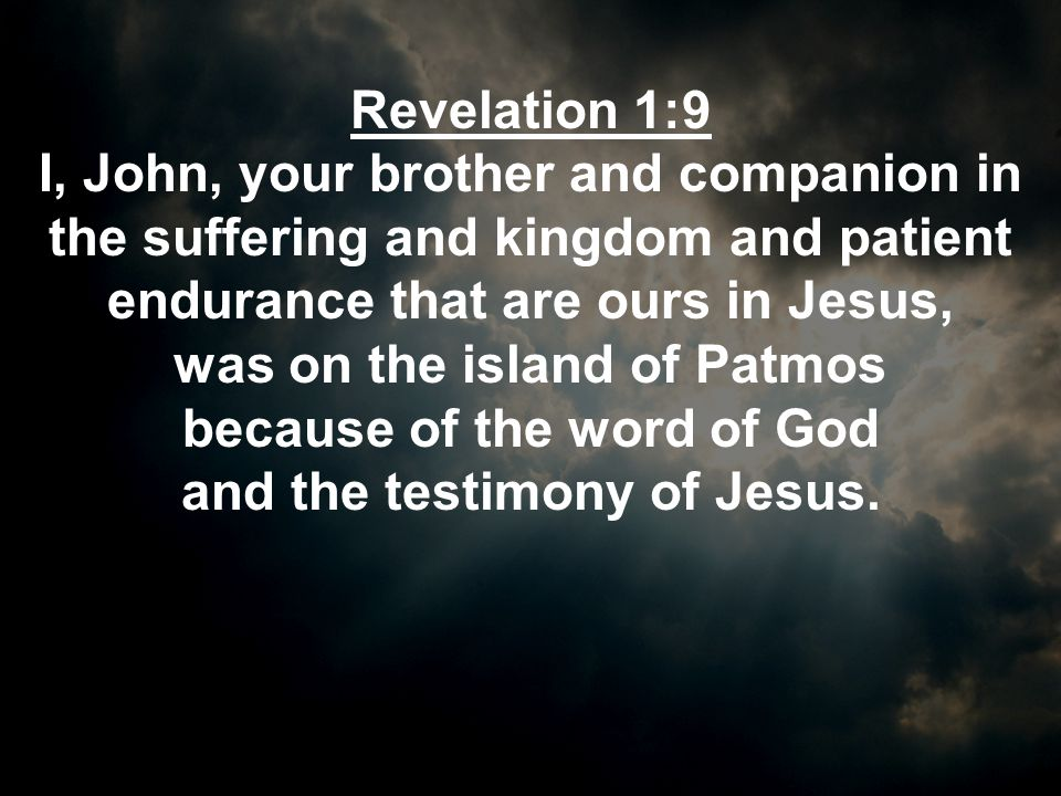 Revelation 1:9 I, John, your brother and companion in the suffering and kingdom and patient endurance that are ours in Jesus, was on the island of Pat