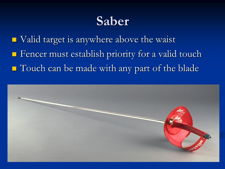 Epee Valid target is the whole body Valid target is the whole body There is no priority There is no priority A touch is scored by hitting with the poi