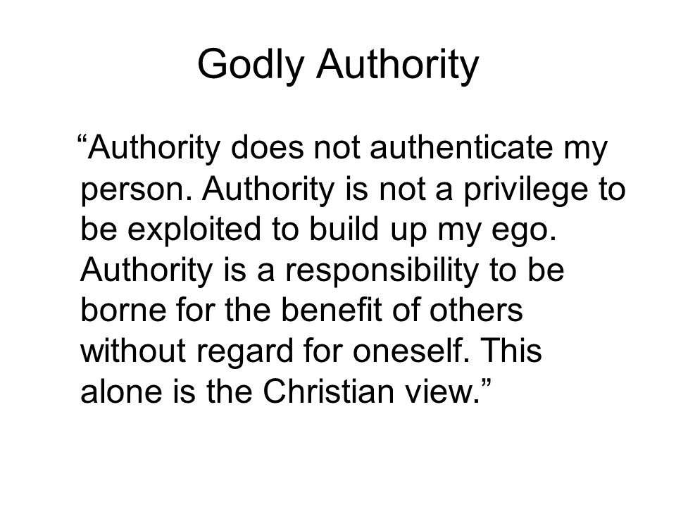 Godly Authority Authority does not authenticate my person.