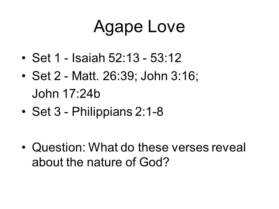 Agape Love Set 1 - Isaiah 52: :12 Set 2 - Matt.