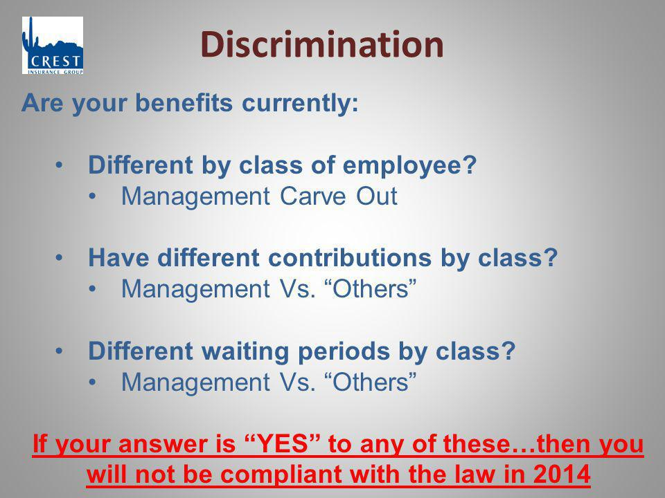 Discrimination Are your benefits currently: Different by class of employee? Management Carve Out Have different contributions by class? Management Vs.