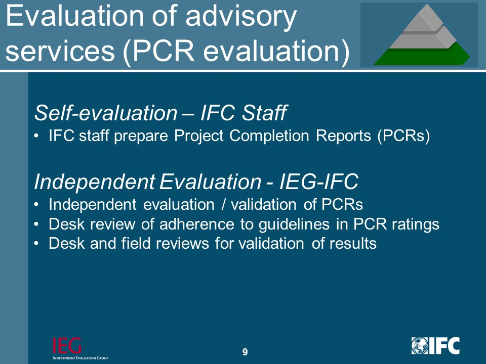 8 Self-evaluation – IFC Staff IFC staff prepare Expanded Project Supervision Reports (XPSRs) Evaluation of investment projects (XPSR system) Independe
