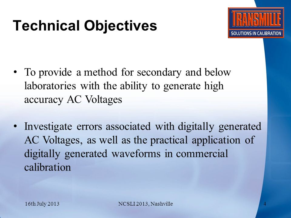 Learning Objectives To investigate alternatives to traditional AC voltage verification methods To enhance calibration laboratories understanding of verification of high performance modern DMM's 16th July 2013NCSLI 2013, Nashville5