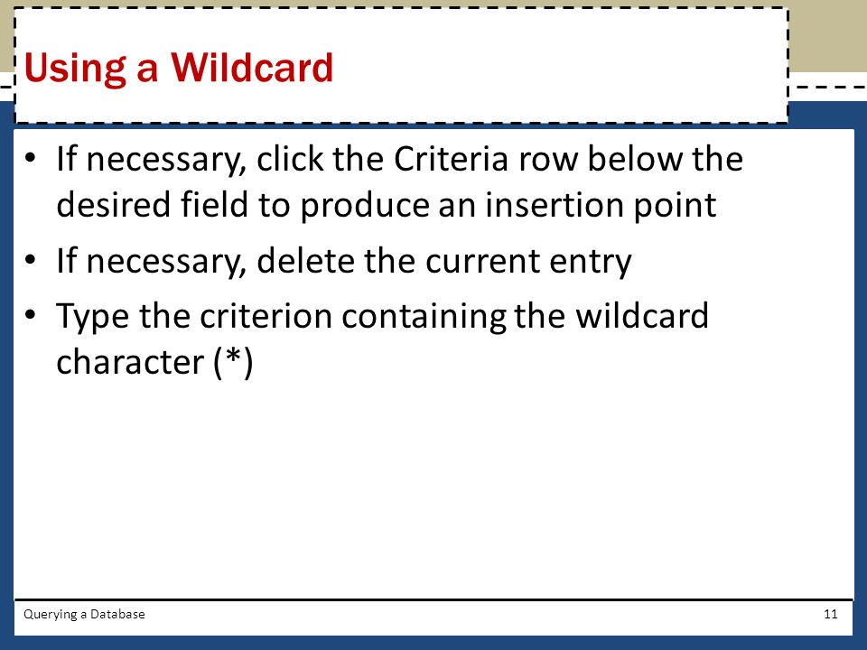 If necessary, click the Criteria row below the desired field to produce an insertion point If necessary, delete the current entry Type the criterion c