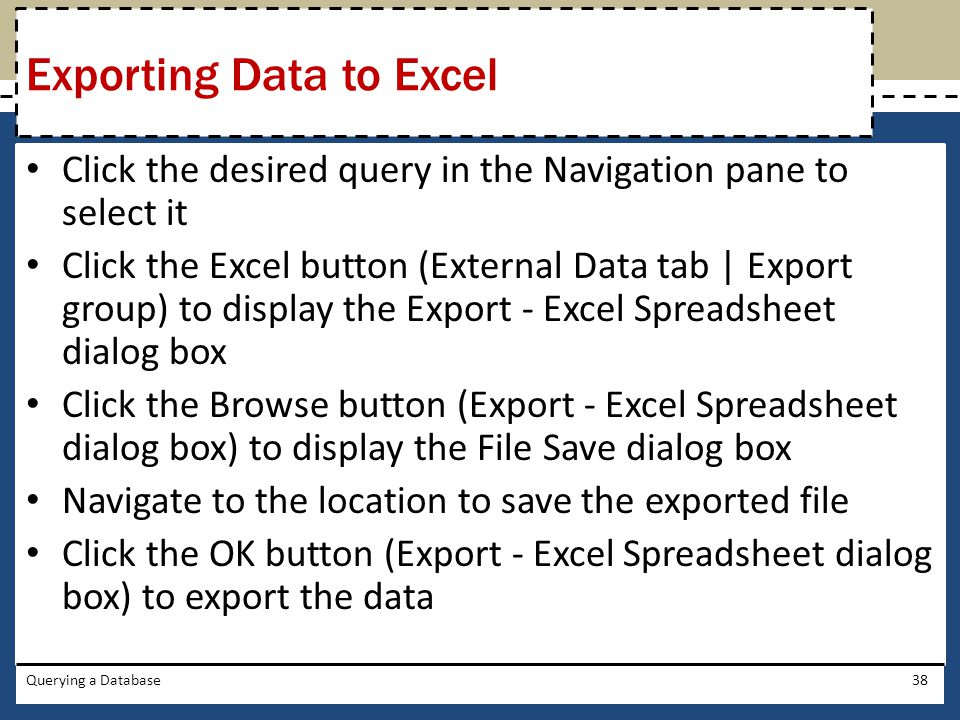 Click the desired query in the Navigation pane to select it Click the Excel button (External Data tab | Export group) to display the Export - Excel Sp