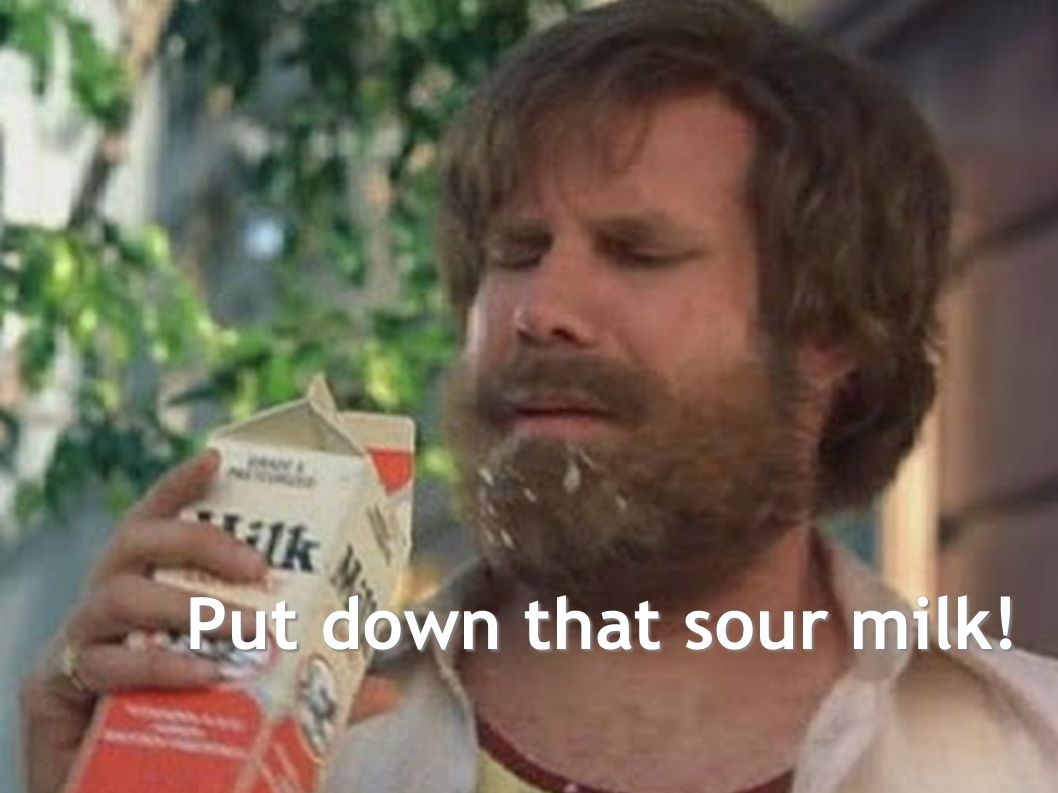 Put down that sour milk!