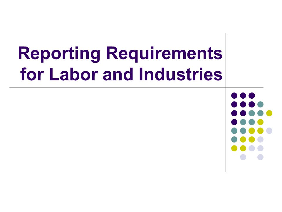 Disclaimer: The information provided in this handout is the most current information we have at this time concerning the reporting of worker hours to Labor & Industry (L&I).