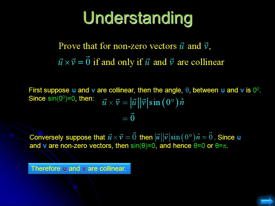 Understanding First suppose u and v are collinear, then the angle, θ, between u and v is 0 0. Since sin(0 0 )=0, then: Conversely suppose that then. S
