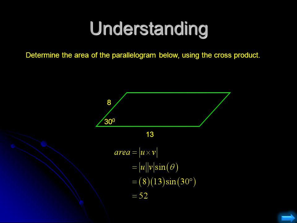 Understanding Determine the area of the parallelogram below, using the cross product. 8 13 30 0