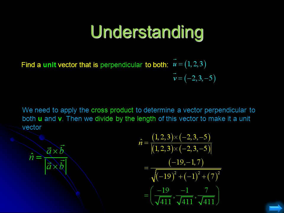 Understanding Find a unit vector that is perpendicular to both: We need to apply the cross product to determine a vector perpendicular to both u and v.