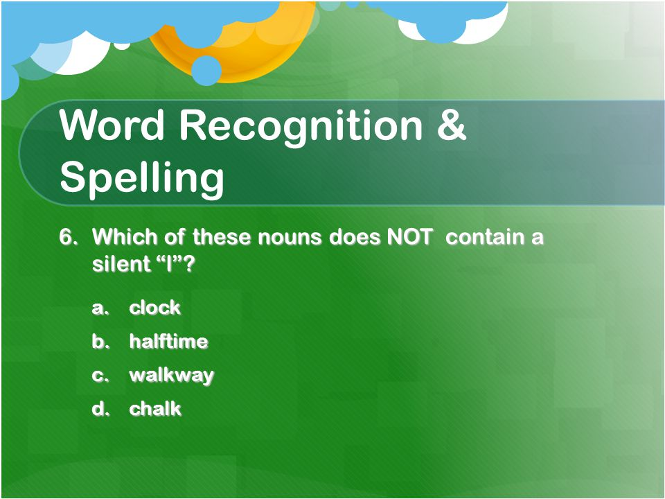 Word Recognition & Spelling 7.Mrs.A. is _______________ to remember where she put her keys.