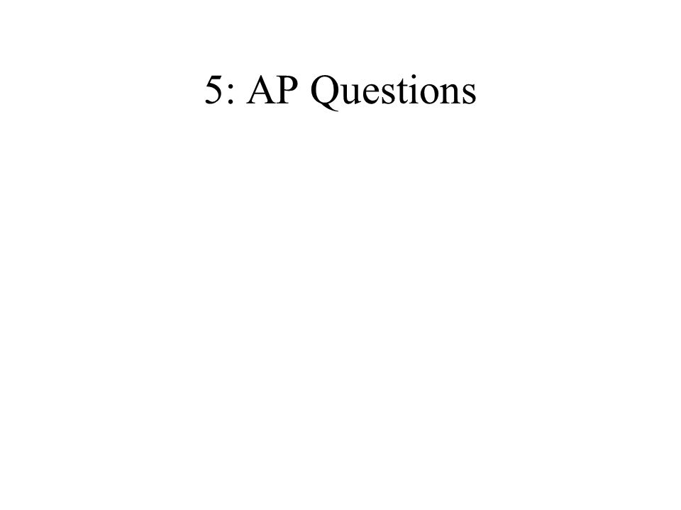 5: AP Questions