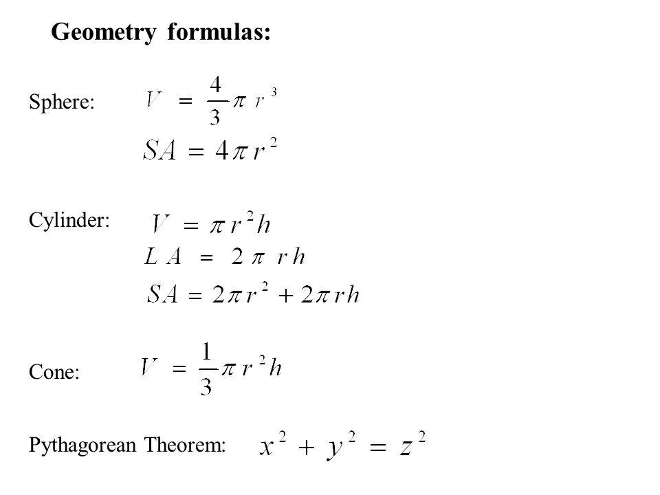 Geometry formulas: Sphere: Cylinder: Cone: Pythagorean Theorem: