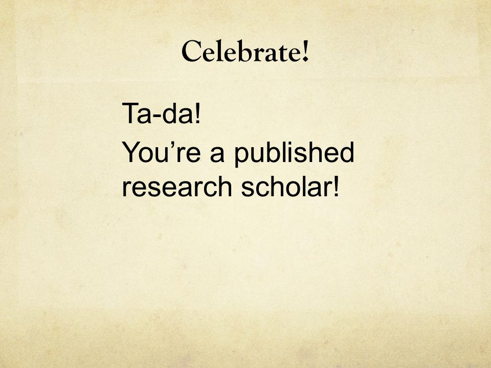 Celebrate! Ta-da! You're a published research scholar!