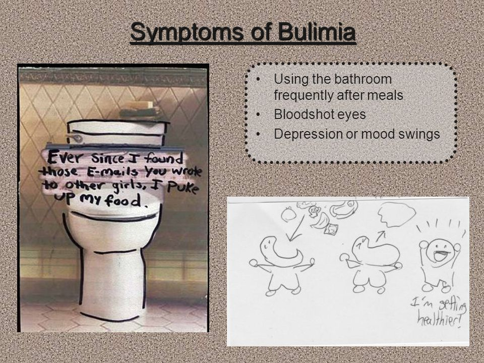 Symptoms of Bulimia Using the bathroom frequently after meals Bloodshot eyes Depression or mood swings