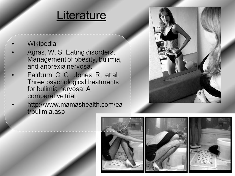 Literature Wikipedia Agras, W. S. Eating disorders: Management of obesity, bulimia, and anorexia nervosa. Fairburn, C. G., Jones, R., et al. Three psy