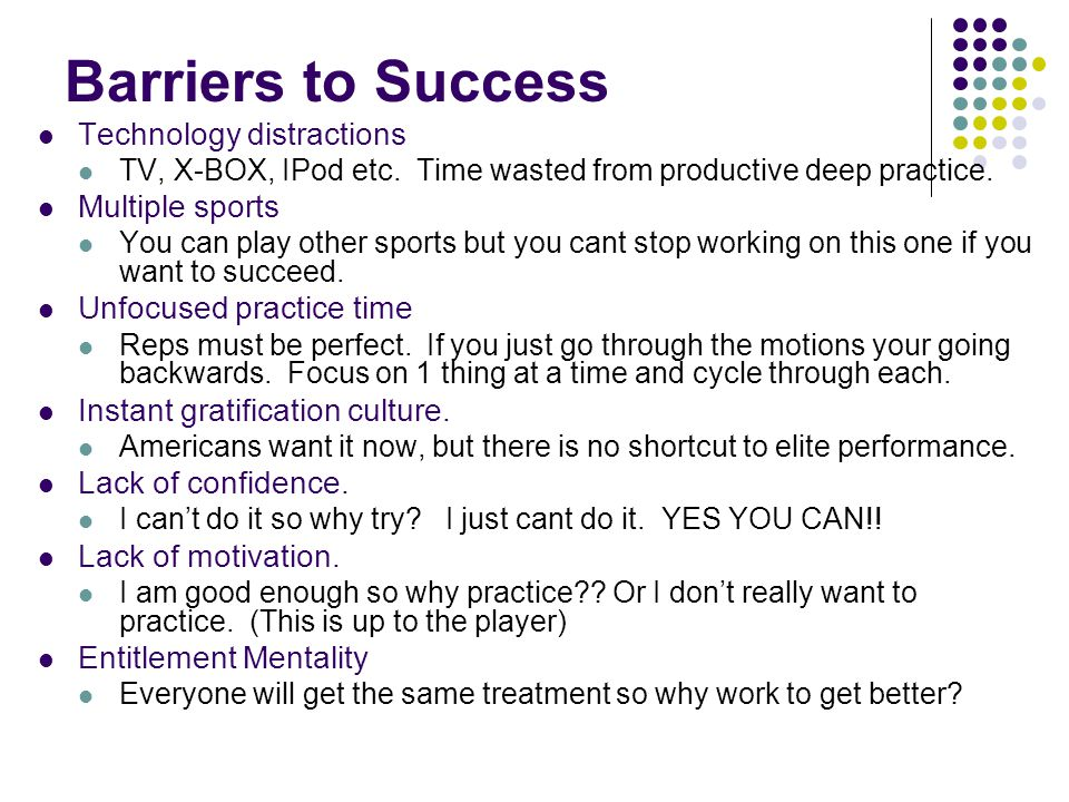 Barriers to Success Technology distractions TV, X-BOX, IPod etc.