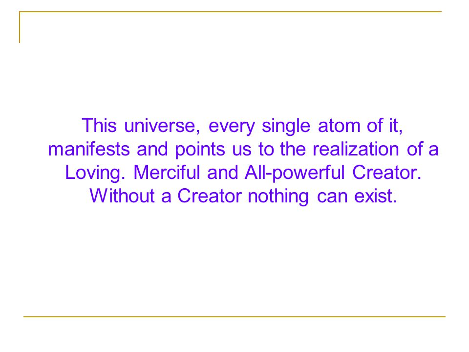 This universe, every single atom of it, manifests and points us to the realization of a Loving.