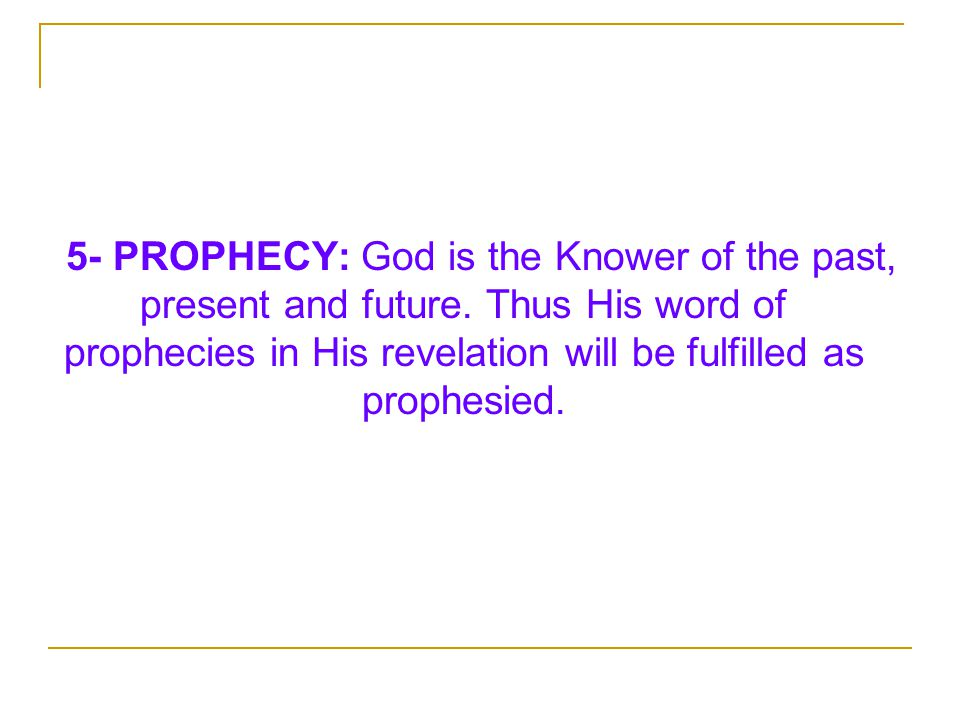 5- PROPHECY: God is the Knower of the past, present and future.