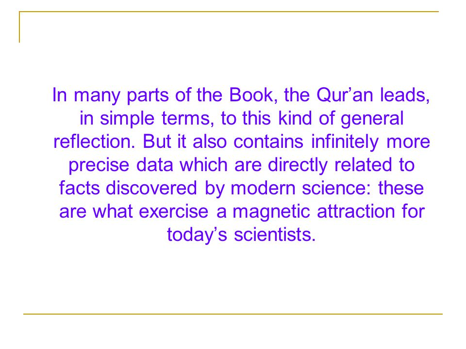 In many parts of the Book, the Qur'an leads, in simple terms, to this kind of general reflection.