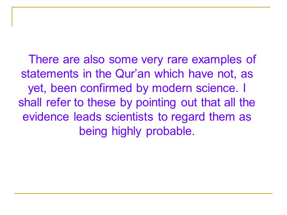 There are also some very rare examples of statements in the Qur'an which have not, as yet, been confirmed by modern science.