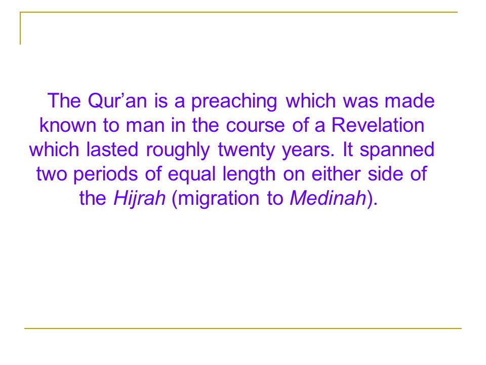 The Qur'an is a preaching which was made known to man in the course of a Revelation which lasted roughly twenty years.