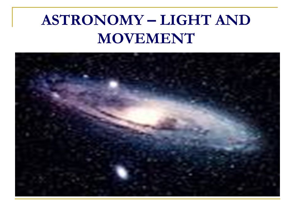 ASTRONOMY – LIGHT AND MOVEMENT